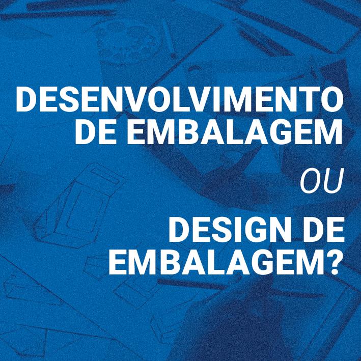Desenvolvimento de Embalagem ou Design de Embalagem?